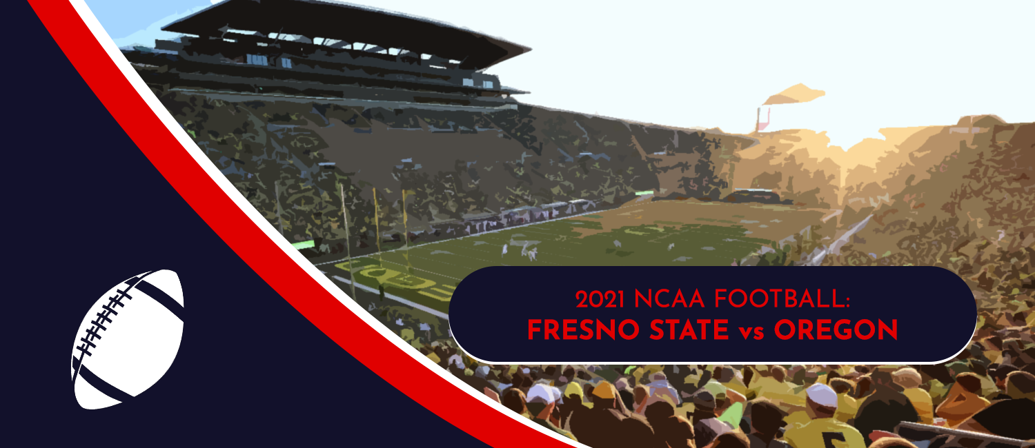 Fresno State vs. Oregon 2021 College Football Week 1 Odds and Preview