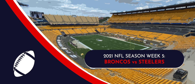 Broncos vs. Steelers 2021 NFL Week 5 Odds, Analysis and Prediction