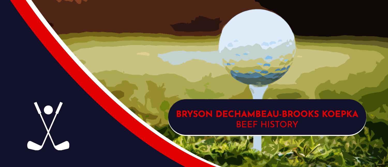 Bryson DeChambeau and Brooks Koepka Beef History