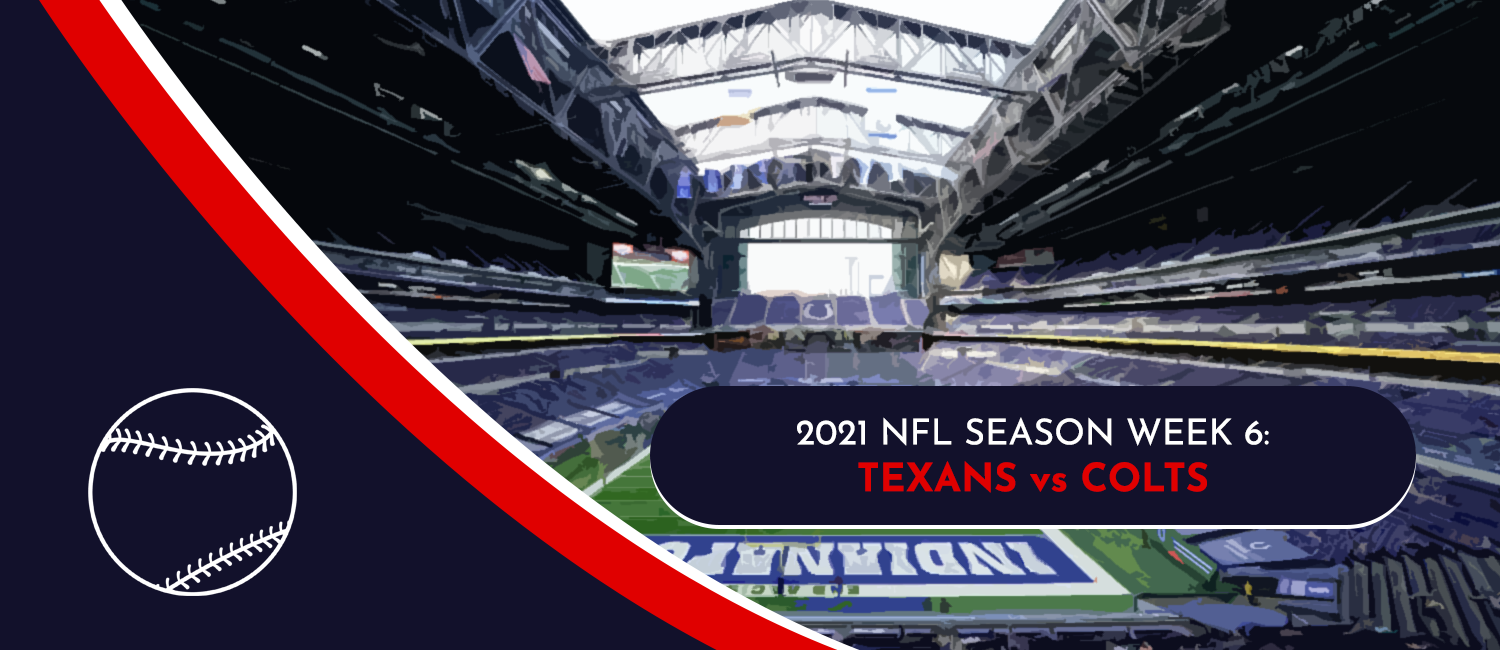 Texans vs. Colts 2021 NFL Week 6 Odds, Analysis and Preview
