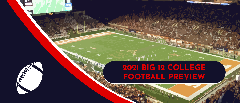 2021 BIG 12 Football Favorites, Sleepers and Long Shots