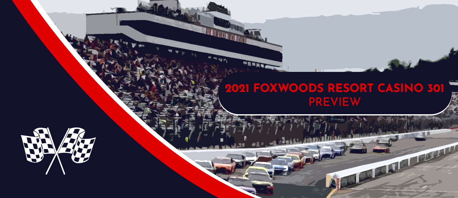 2021 Foxwoods Resort Casino 301 NASCAR Odds, Preview, and Prediction