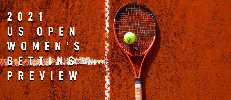 2021 US Open Tennis Women's Betting Preview
