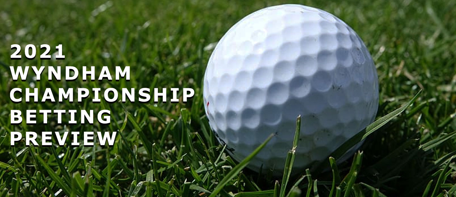 2021 Wyndham Championship Betting Odds, Preview and Picks