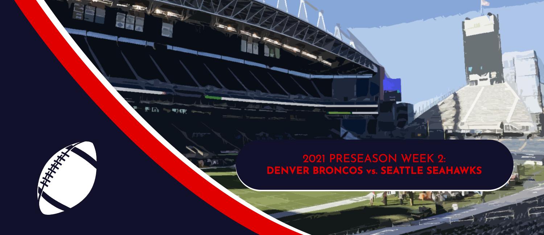 Broncos vs. Seahawks 2021 NFL Preseason Week 2 Odds and Preview