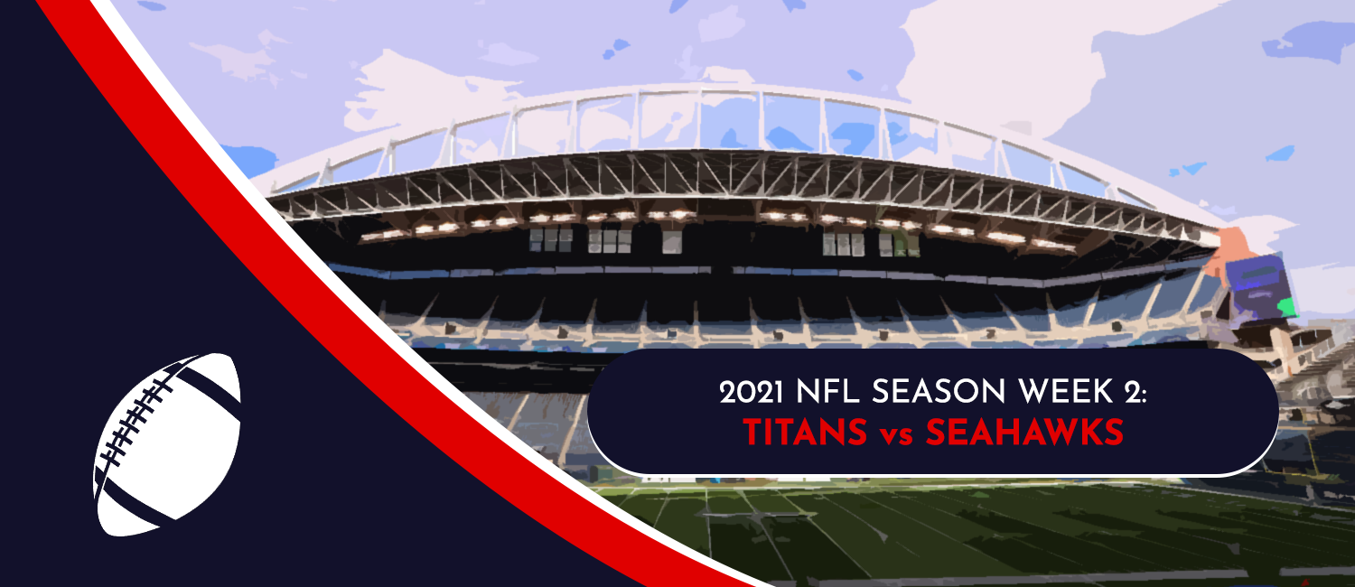 Titans vs. Seahawks 2021 NFL Week 2 Odds, Analysis and Pick