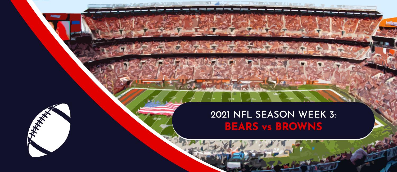 Bears vs. Browns 2021 NFL Week 3 Odds, Analysis and Prediction