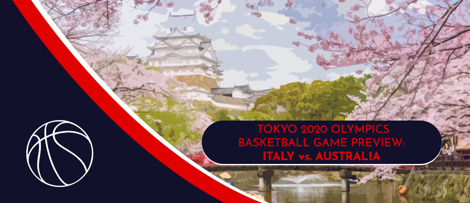 Italy vs. Australia Tokyo 2020 Olympics Basketball Odds and Preview - July 28th, 2021
