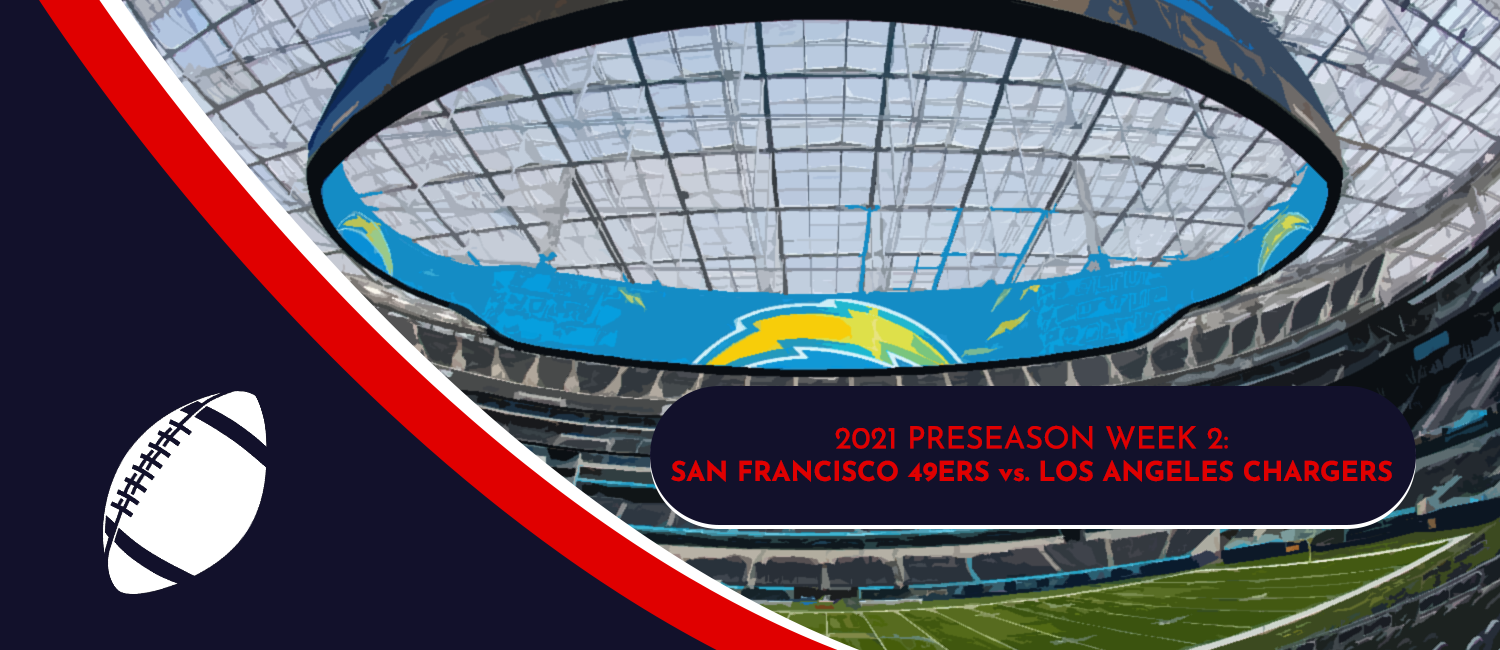 49ers vs. Chargers 2021 NFL Preseason Week 2 Odds and Preview