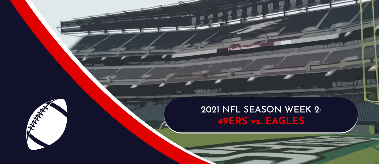49ers vs. Eagles 2021 NFL Week 2 Odds, Preview and Pick