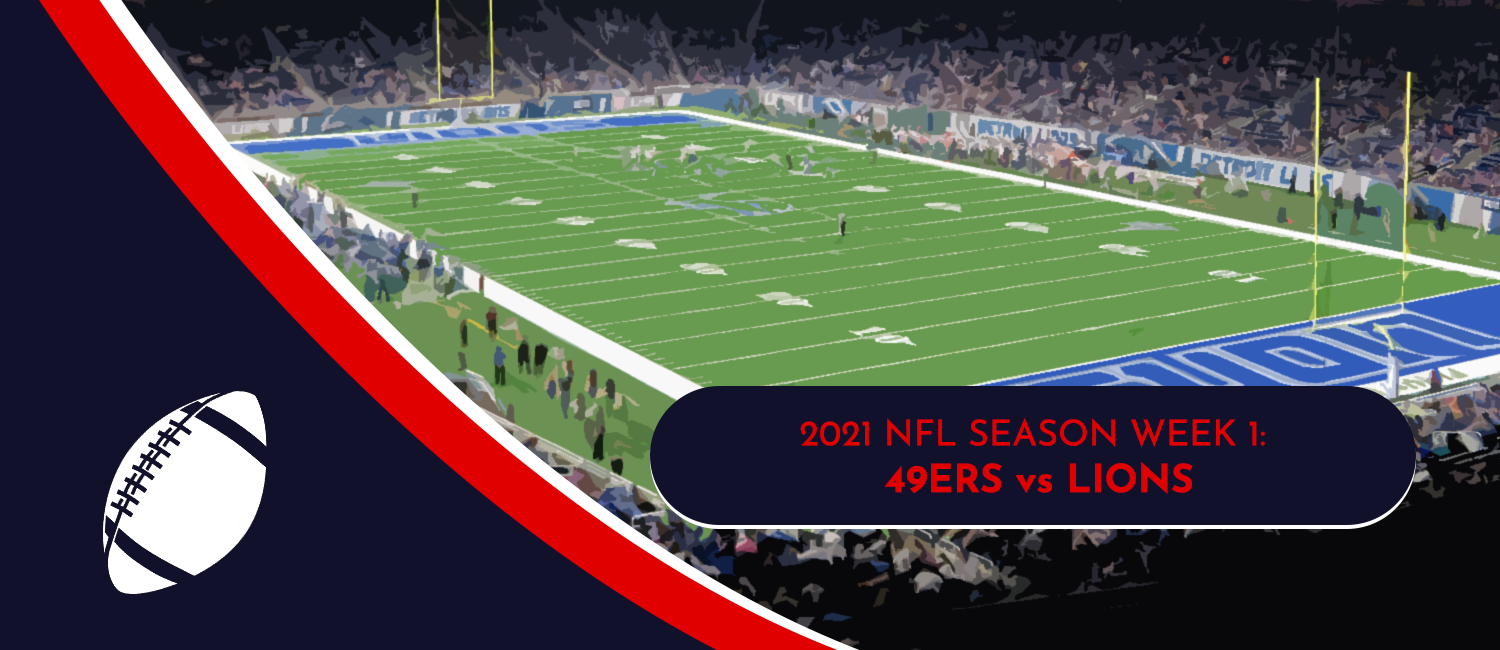 49ers vs. Lions 2021 NFL Week 1 Odds, Preview and Pick