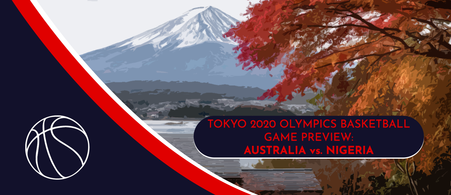 Australia vs. Nigeria Tokyo 2020 Olympics Basketball Odds and Preview - July 25th, 2021