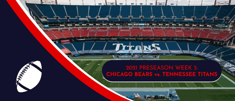 Bears vs. Titans 2021 NFL Preseason Week 3 Odds and Preview
