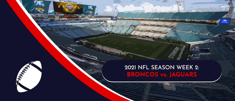 Broncos vs. Jaguars 2021 NFL Week 2 Odds, Preview and Pick