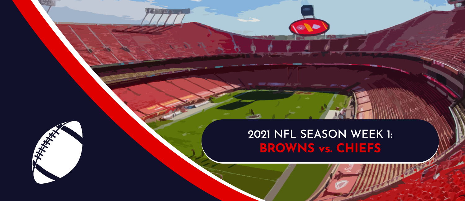 Browns vs. Chiefs 2021 NFL Week 1 Odds, Preview and Pick