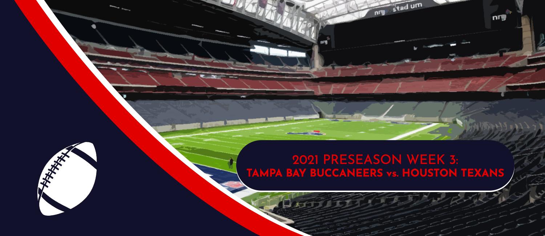 Buccaneers vs. Texans 2021 NFL Preseason Week 3 Odds and Preview