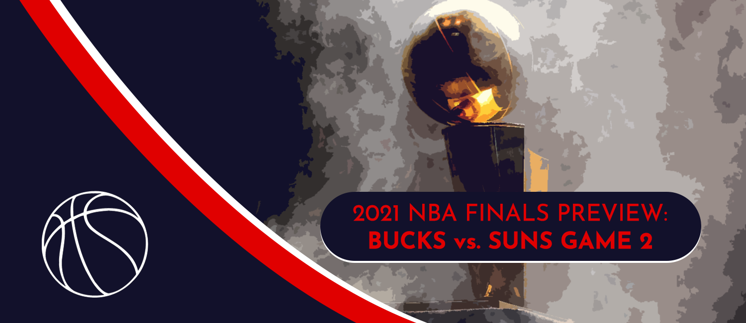 Bucks vs. Suns NBA Finals Odds and Game 2 Preview - July 8th, 2021