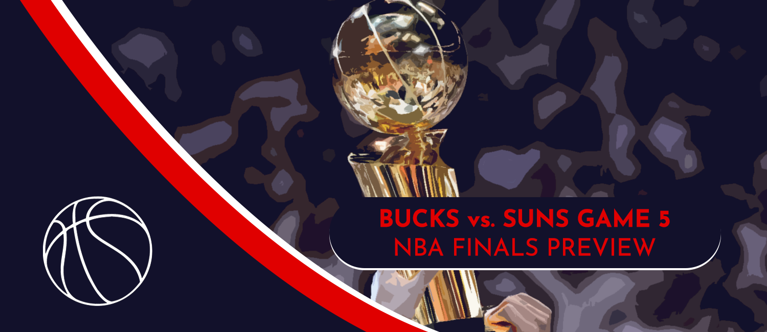 Bucks vs. Suns NBA Finals Odds and Game 5 Preview – July 17th, 2021