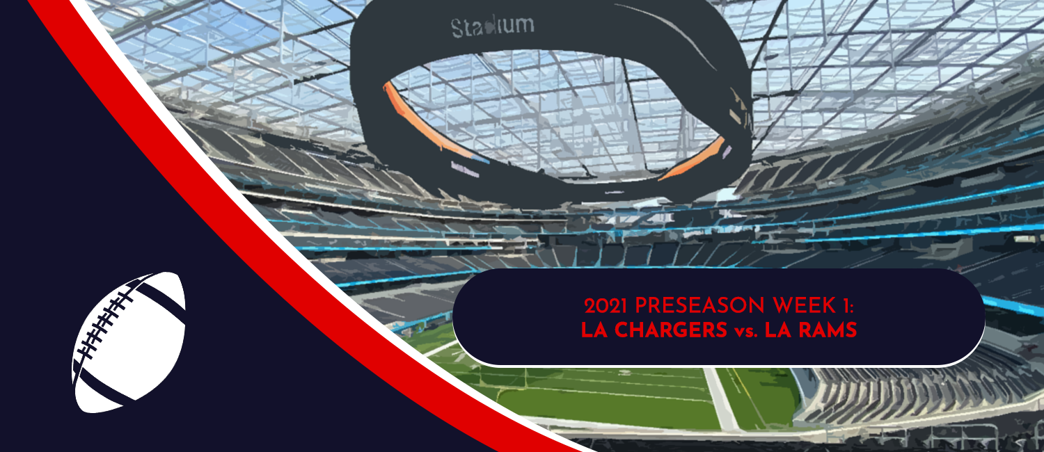 Chargers vs. Rams 2021 NFL Preseason Week 1 Odds and Preview