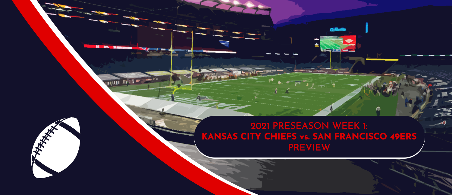 Chiefs vs. 49ers 2021 NFL Preseason Week 1 Odds and Preview