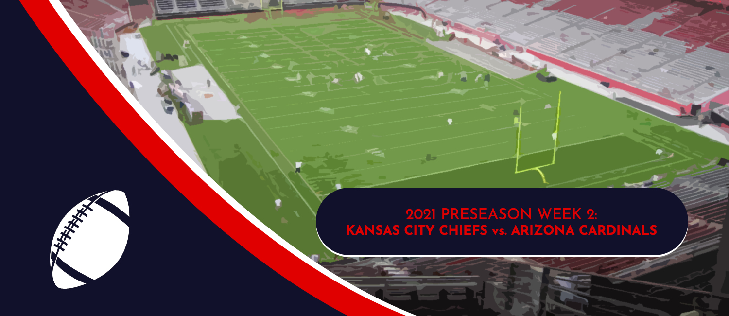 Chiefs vs. Cardinals 2021 NFL Preseason Week 2 Odds and Preview