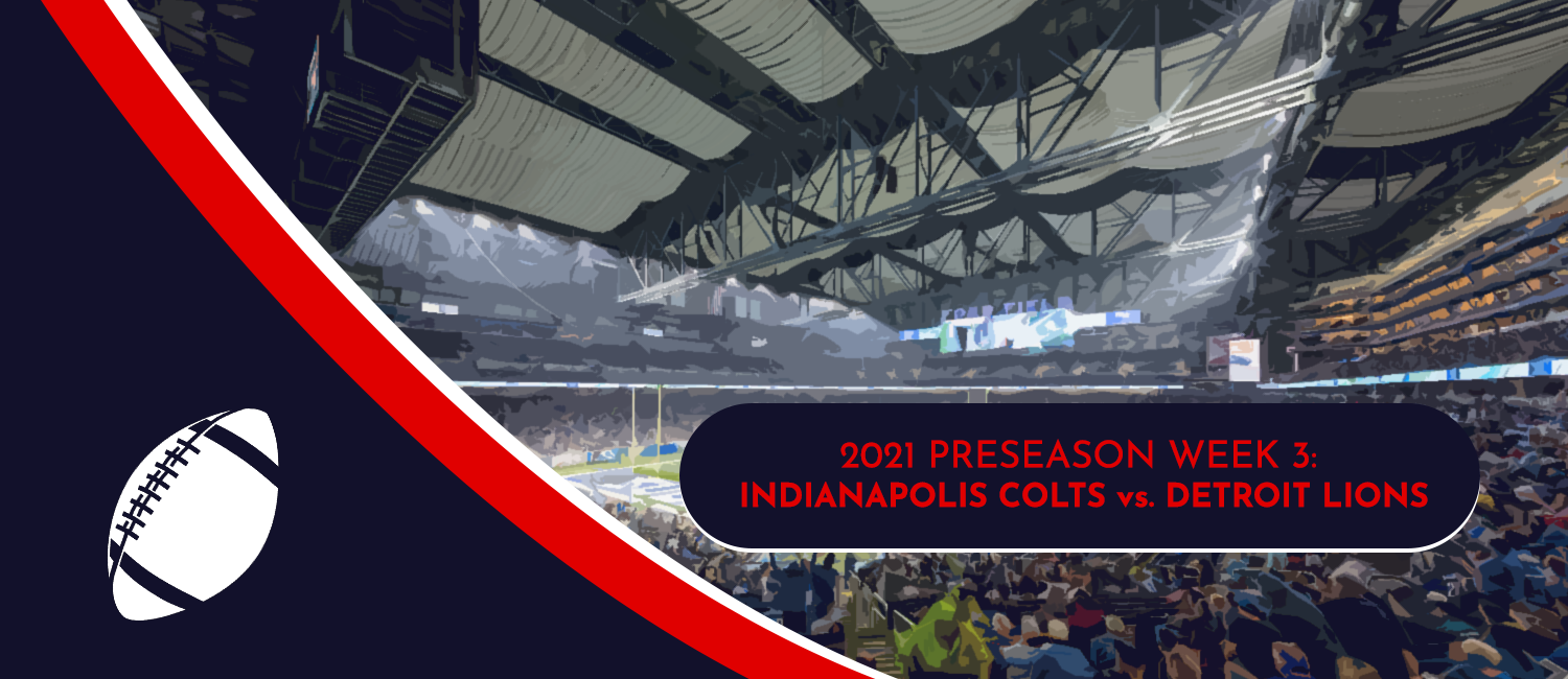 Colts vs. Lions 2021 NFL Preseason Week 3 Odds and Preview