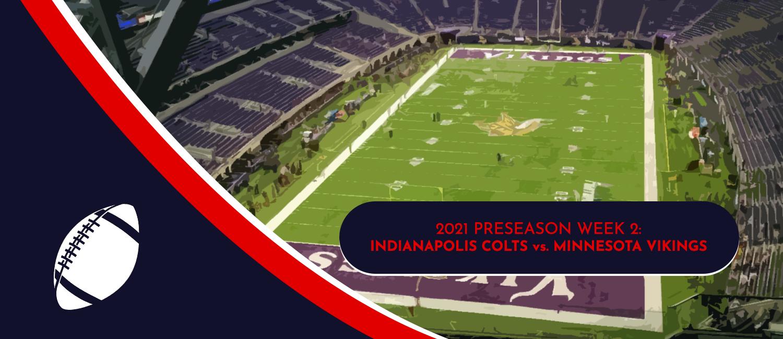 Colts vs. Vikings 2021 NFL Preseason Week 2 Odds and Preview