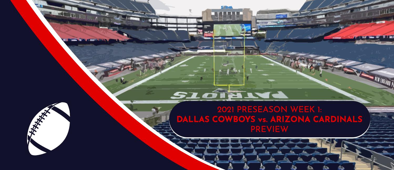 Cowboys vs. Cardinals 2021 NFL Preseason Week 1 Odds and Preview