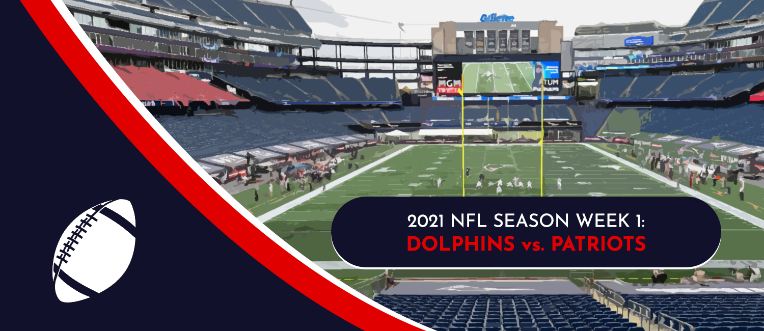 Dolphins vs. Patriots 2021 NFL Week 1 Odds, Preview and Pick