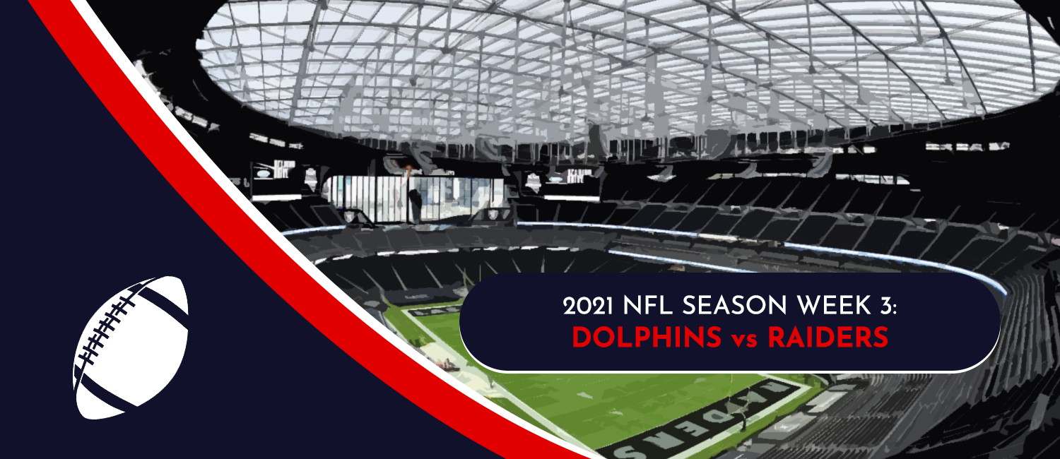 Dolphins vs. Raiders 2021 NFL Week 3 Odds, Analysis and Prediction