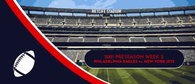 Eagles vs. Jets 2021 NFL Preseason Week 3 Odds and Preview