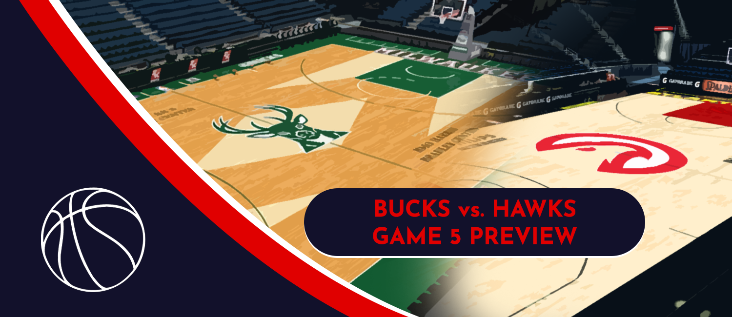 Hawks vs. Bucks NBA Playoffs Odds and Game 5 Preview - July 1st, 2021