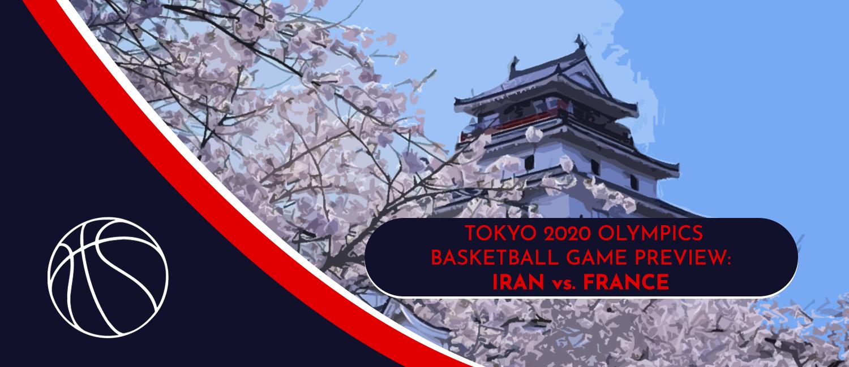 Iran vs. France Tokyo 2020 Olympics Basketball Odds and Pick - July 31st, 2021
