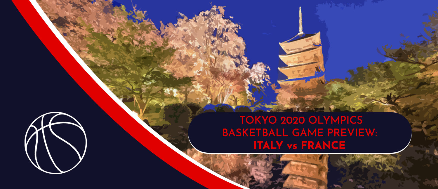 Italy vs. France Tokyo 2020 Olympics Basketball Odds and Pick - August 3rd, 2021