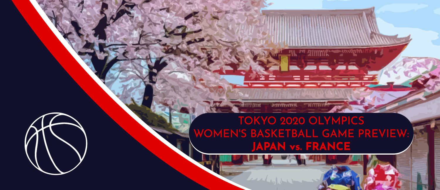 Japan vs. France Tokyo 2020 Olympics Basketball Odds and Pick - August 6th, 2021