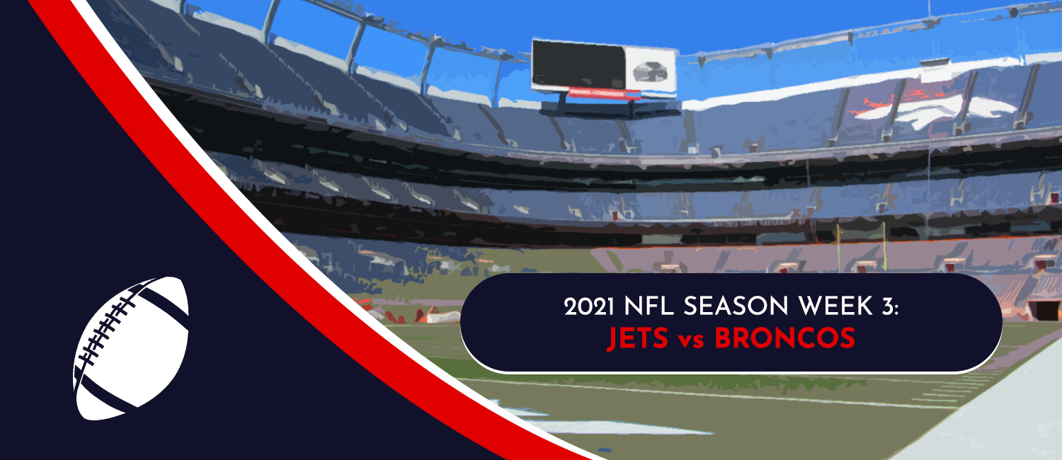 Jets vs. Broncos 2021 NFL Week 3 Odds, Analysis and Prediction