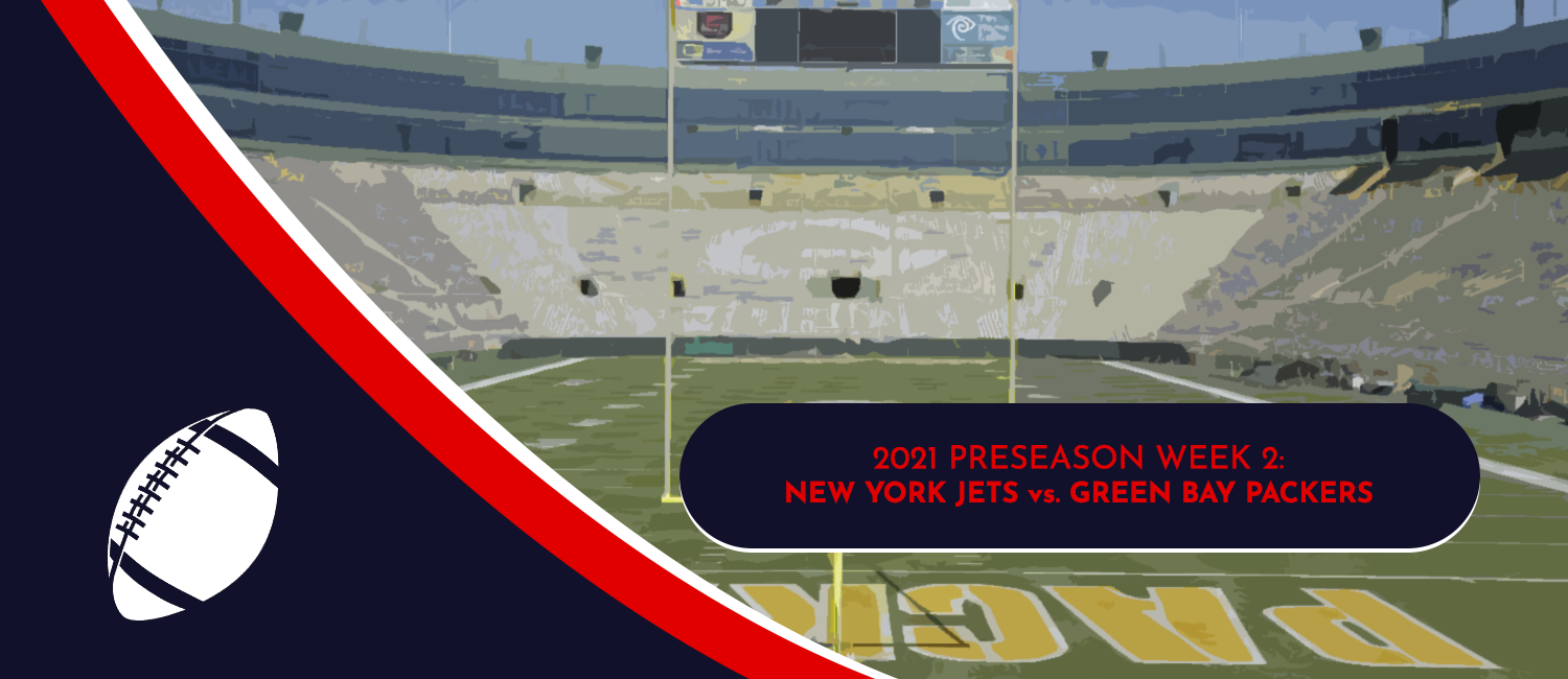 Jets vs. Packers 2021 NFL Preseason Week 2 Odds and Preview