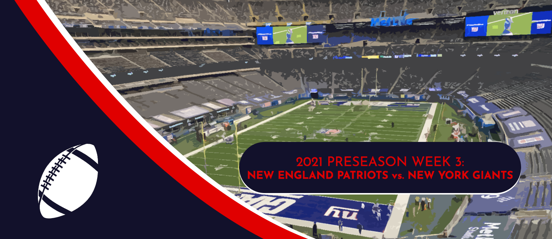 Patriots vs. Giants 2021 NFL Preseason Week 3 Odds and Preview