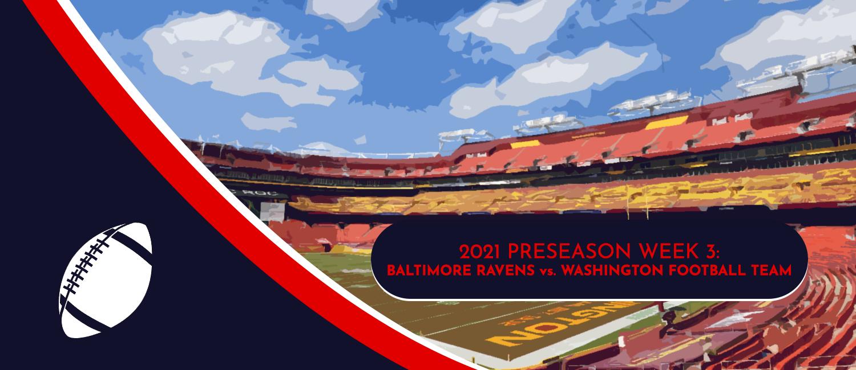 Ravens vs. Washington 2021 NFL Preseason Week 3 Odds and Preview
