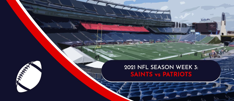Saints vs. Patriots 2021 NFL Week 3 Odds, Preview and Pick