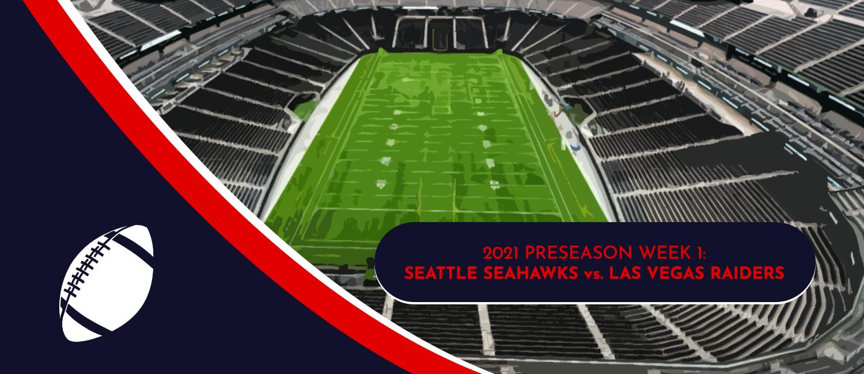 Seahawks vs. Raiders 2021 NFL Preseason Week 1 Odds and Preview