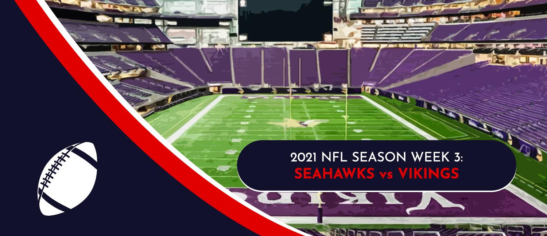 Seahawks vs. Vikings 2021 NFL Week 3 Odds, Preview and Pick