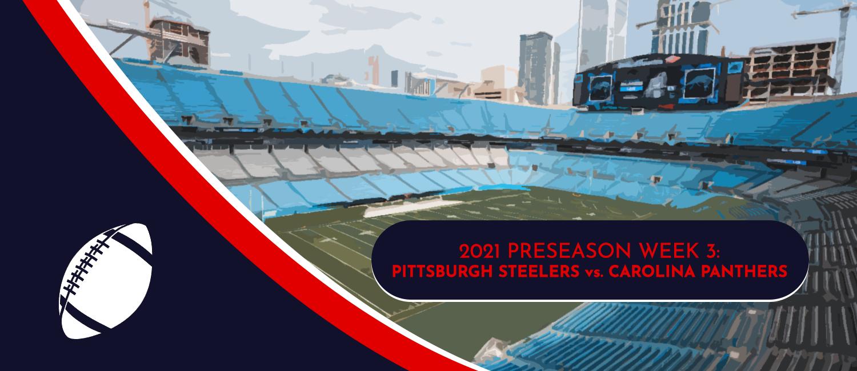 Steelers vs. Panthers 2021 NFL Preseason Week 3 Odds and Preview