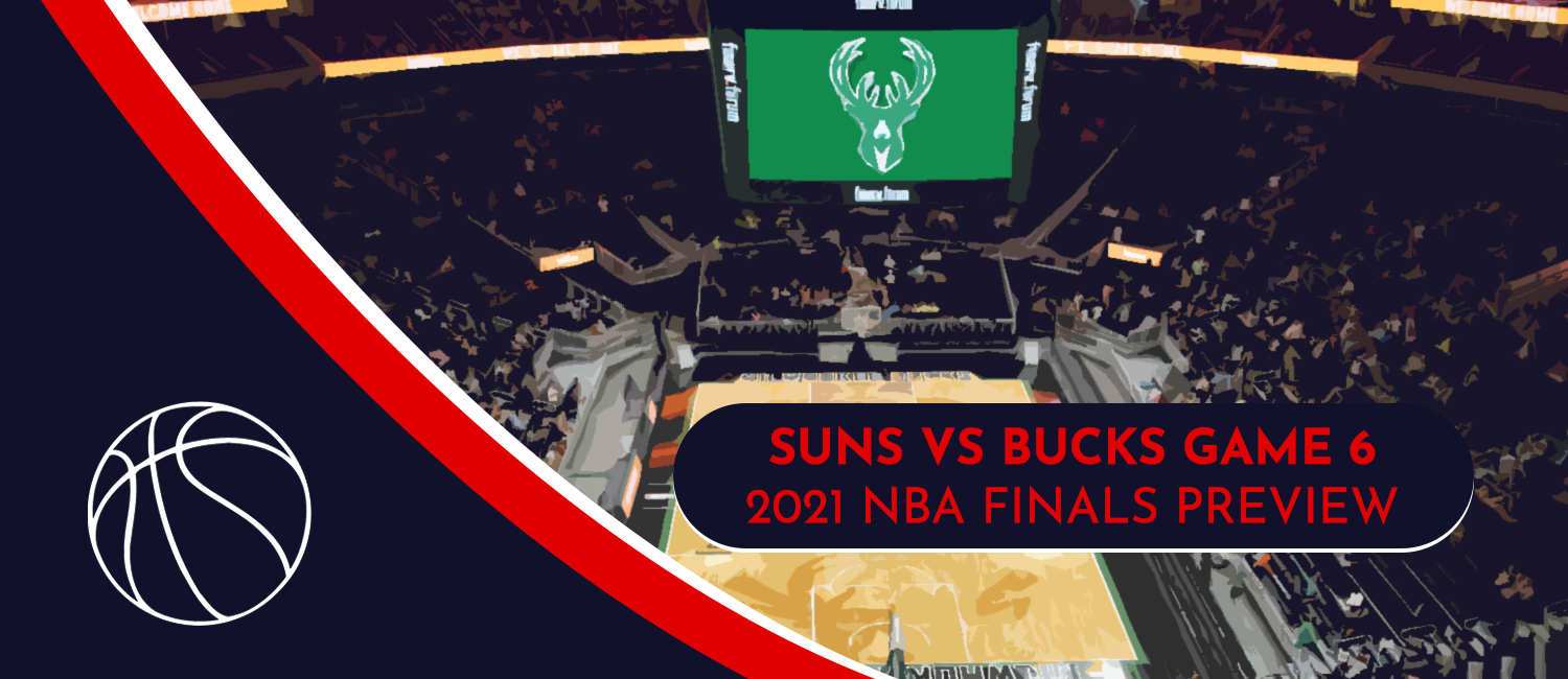 Suns vs. Bucks NBA Finals Odds and Game 6 Preview – July 20th, 2021