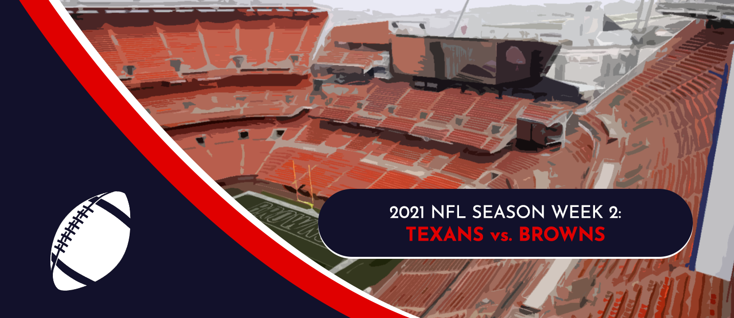 Texans vs. Browns 2021 NFL Week 2 Odds, Preview and Pick