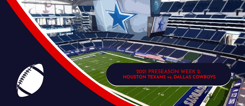 Texans vs. Cowboys 2021 NFL Preseason Week 2 Odds and Preview