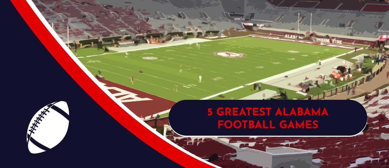 Top 5 Greatest Alabama Crimson Tide Football Games