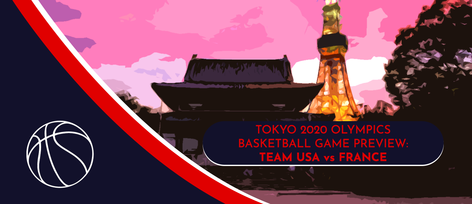 USA vs. France Tokyo 2020 Olympics Basketball Odds and Preview - July 22nd, 2021