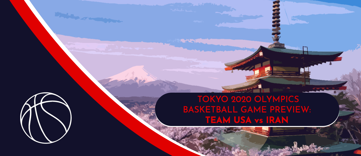 USA vs. Iran Tokyo 2020 Olympics Basketball Odds and Preview - July 28th, 2021