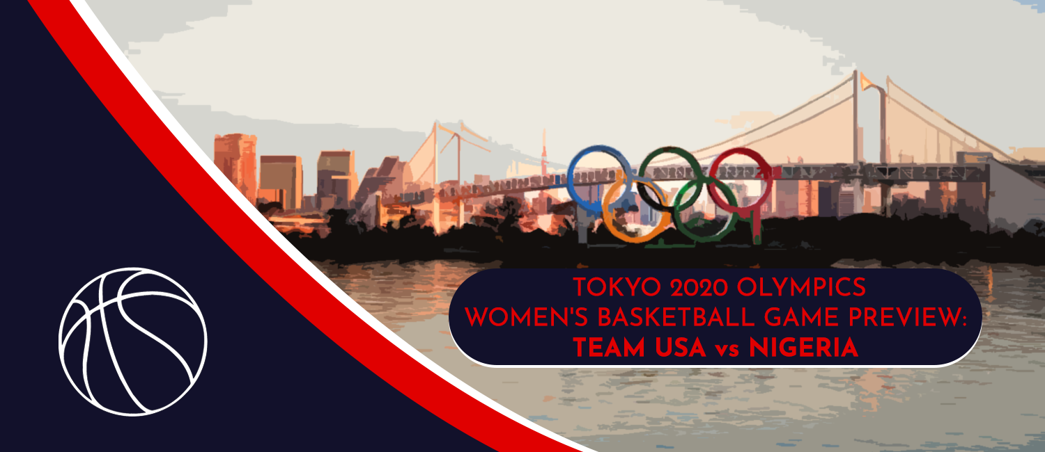 USA vs. Nigeria Tokyo 2020 Olympics Basketball Odds and Preview - July 26th, 2021